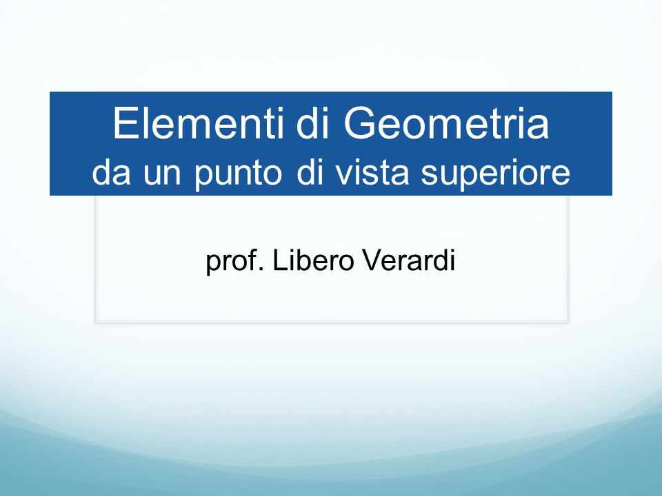 Elementi di Geometria da un punto di vista superiore
