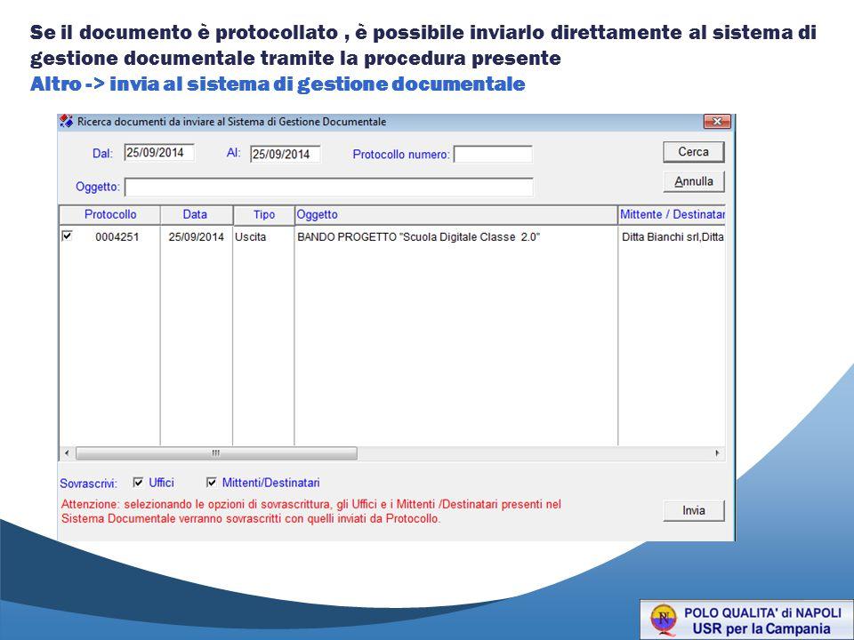 Se il documento è protocollato , è possibile inviarlo direttamente al sistema di gestione documentale tramite la procedura presente Altro -> invia al sistema di gestione documentale