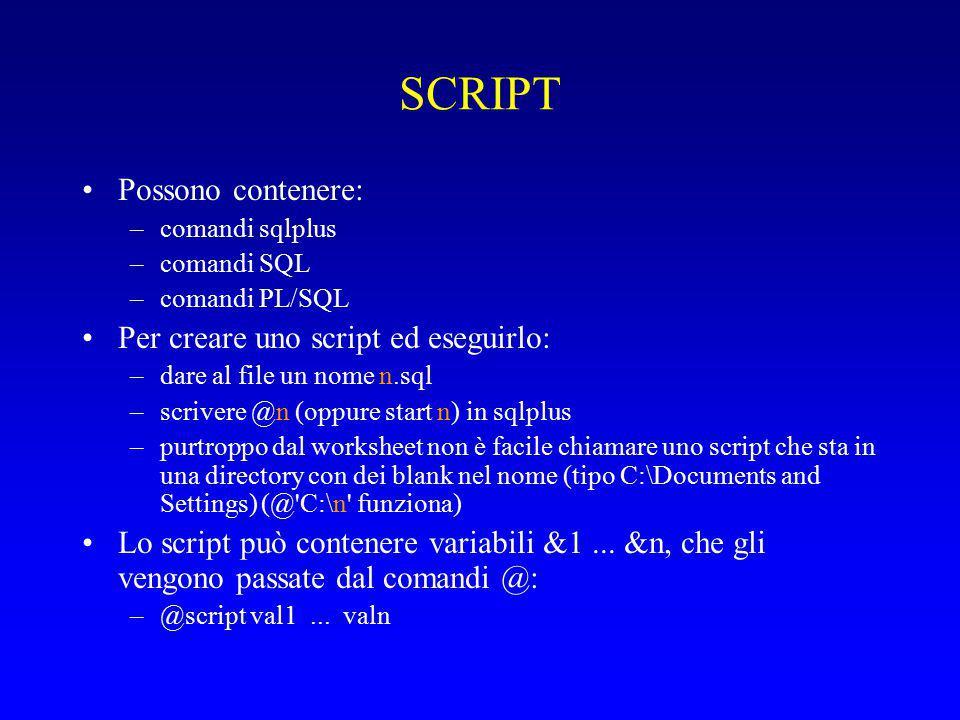 SCRIPT Possono contenere: Per creare uno script ed eseguirlo: