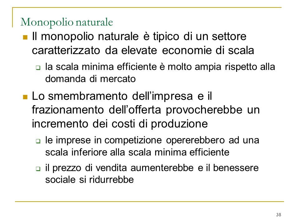 Monopolio naturale Il monopolio naturale è tipico di un settore caratterizzato da elevate economie di scala.