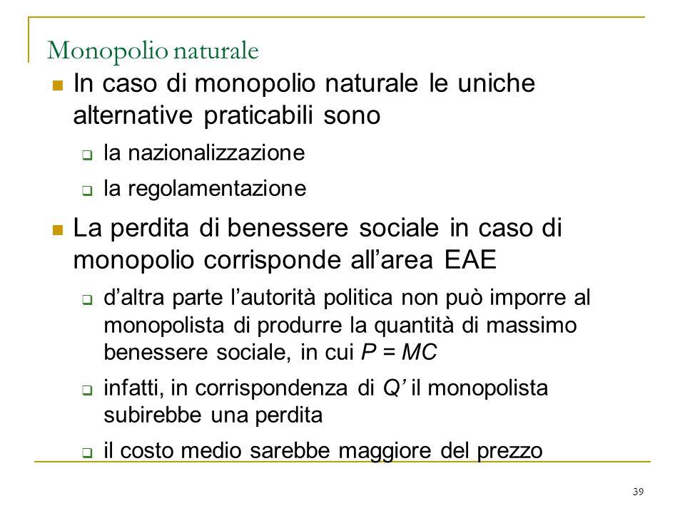 Monopolio naturale In caso di monopolio naturale le uniche alternative praticabili sono. la nazionalizzazione.