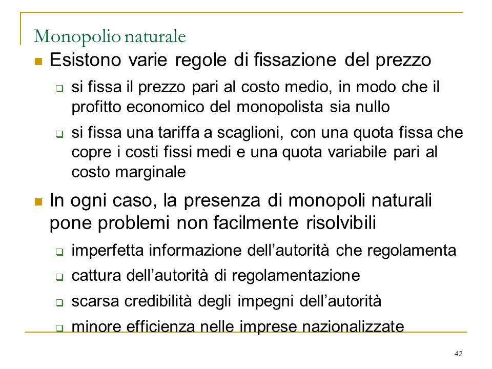 Monopolio naturale Esistono varie regole di fissazione del prezzo