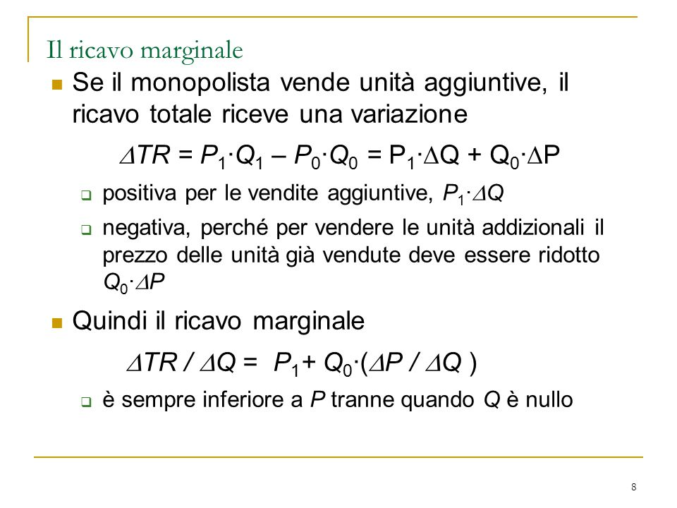 Il ricavo marginale Se il monopolista vende unità aggiuntive, il ricavo totale riceve una variazione.
