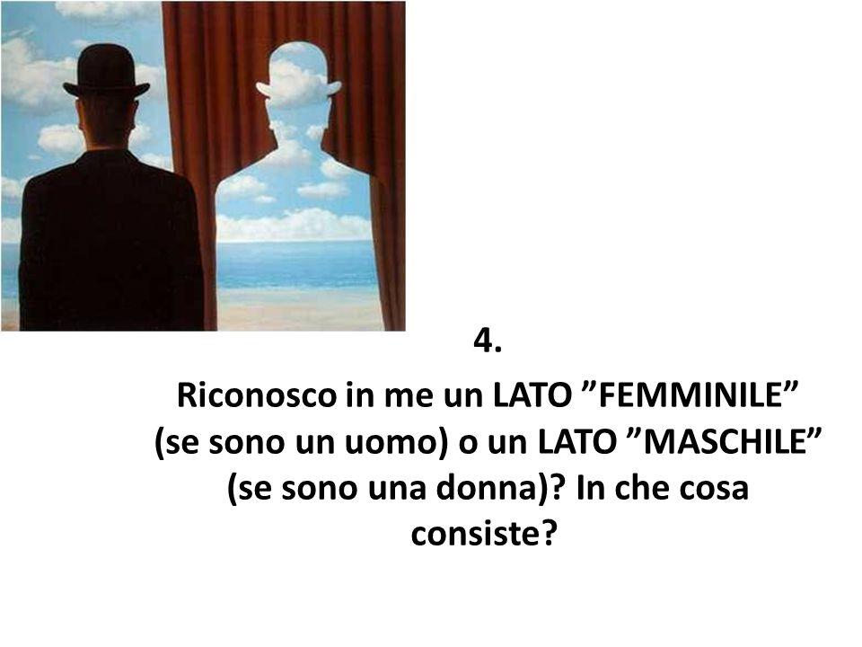 4. Riconosco in me un LATO FEMMINILE (se sono un uomo) o un LATO MASCHILE (se sono una donna).
