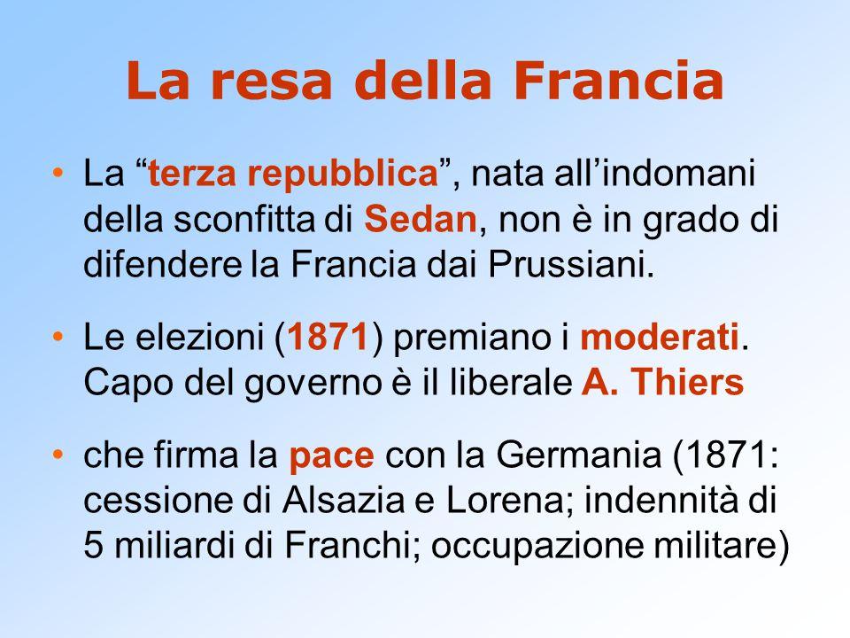La resa della Francia La terza repubblica , nata all'indomani della sconfitta di Sedan, non è in grado di difendere la Francia dai Prussiani.