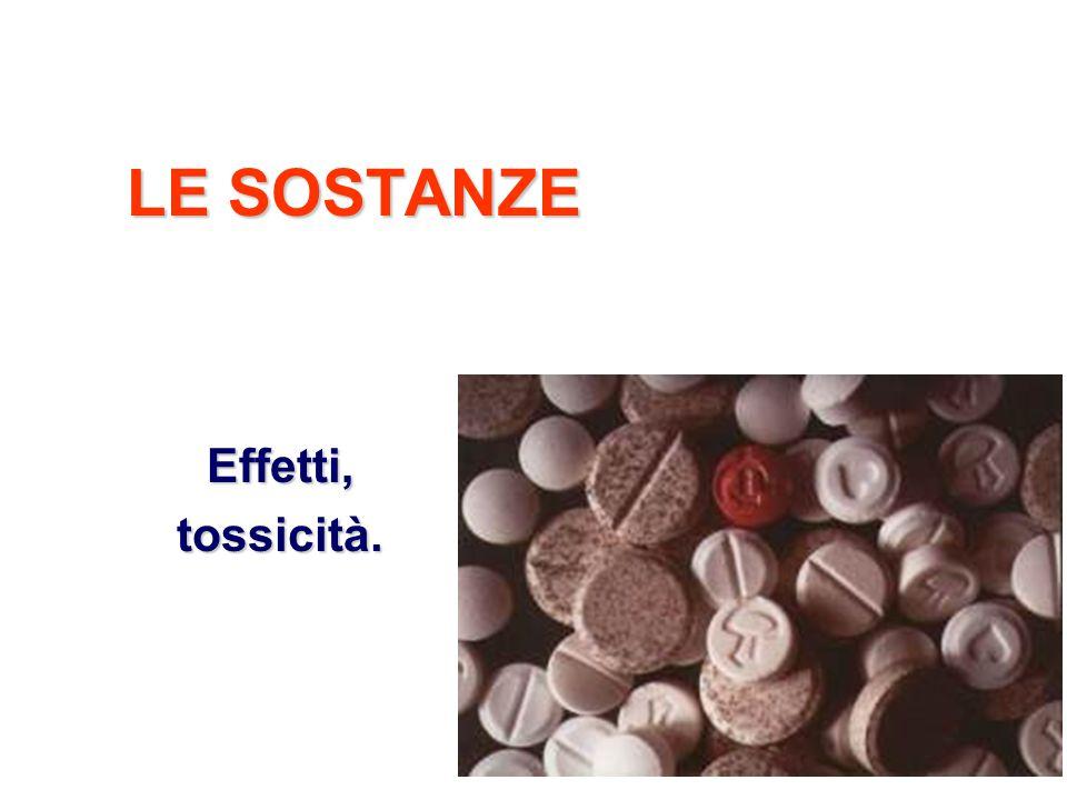 LE SOSTANZE Effetti, tossicità.