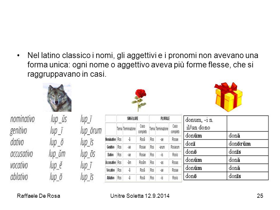 Nel latino classico i nomi, gli aggettivi e i pronomi non avevano una forma unica: ogni nome o aggettivo aveva più forme flesse, che si raggruppavano in casi.