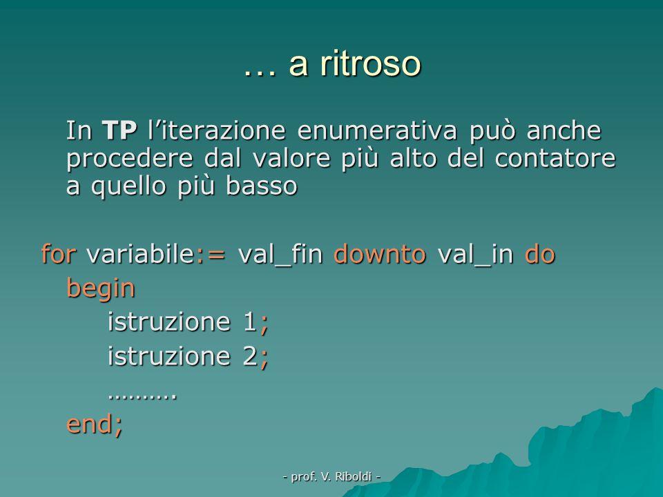 … a ritroso In TP l'iterazione enumerativa può anche procedere dal valore più alto del contatore a quello più basso.