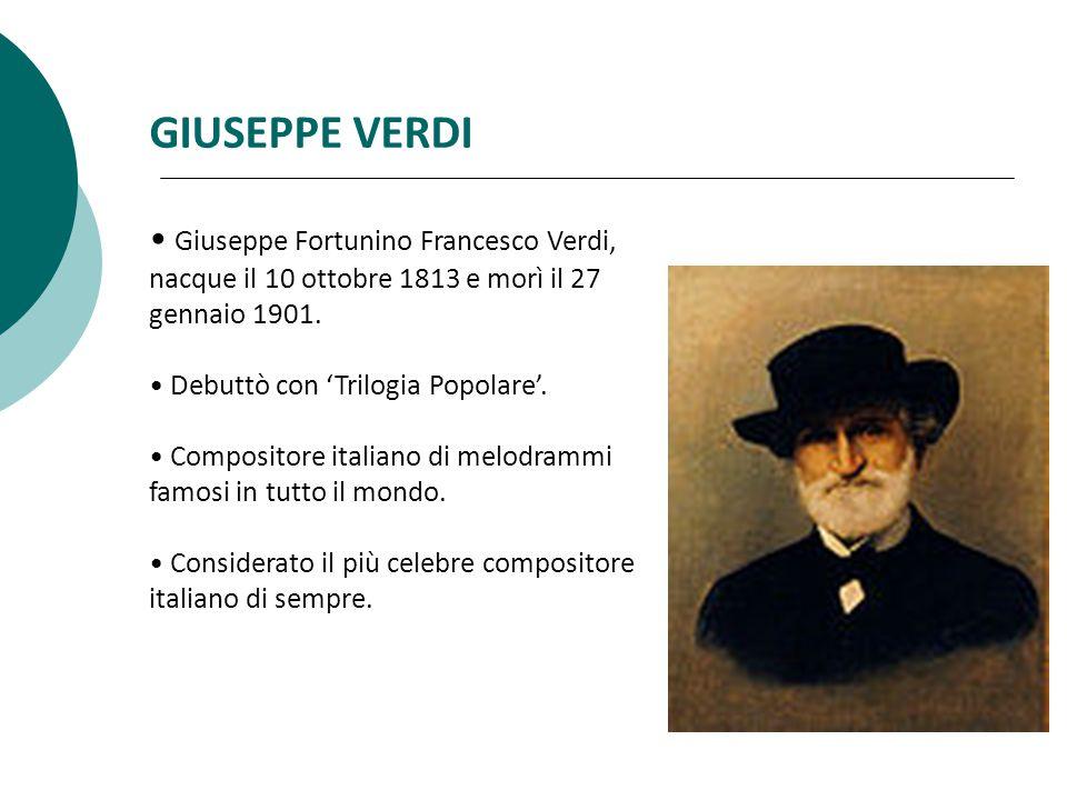 GIUSEPPE VERDI Giuseppe Fortunino Francesco Verdi, nacque il 10 ottobre 1813 e morì il 27 gennaio 1901.