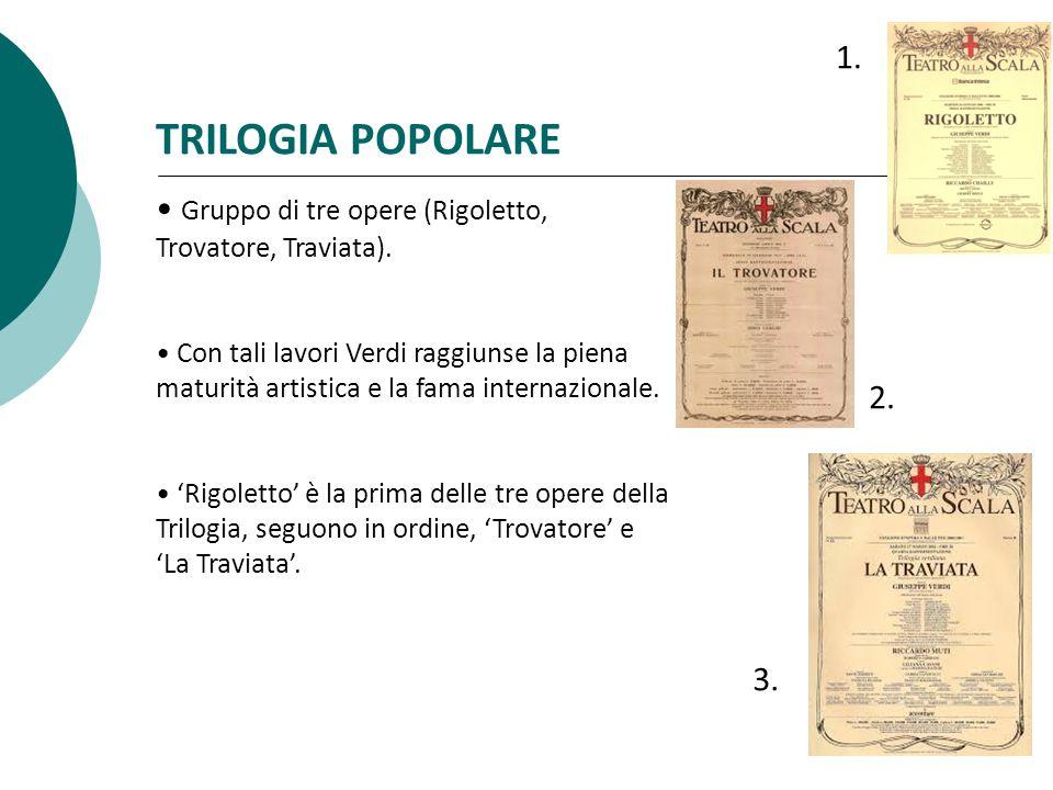 1. TRILOGIA POPOLARE. Gruppo di tre opere (Rigoletto, Trovatore, Traviata).