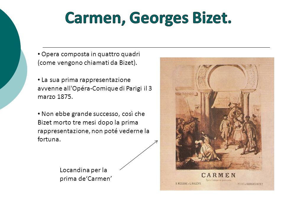Carmen, Georges Bizet. Opera composta in quattro quadri (come vengono chiamati da Bizet).