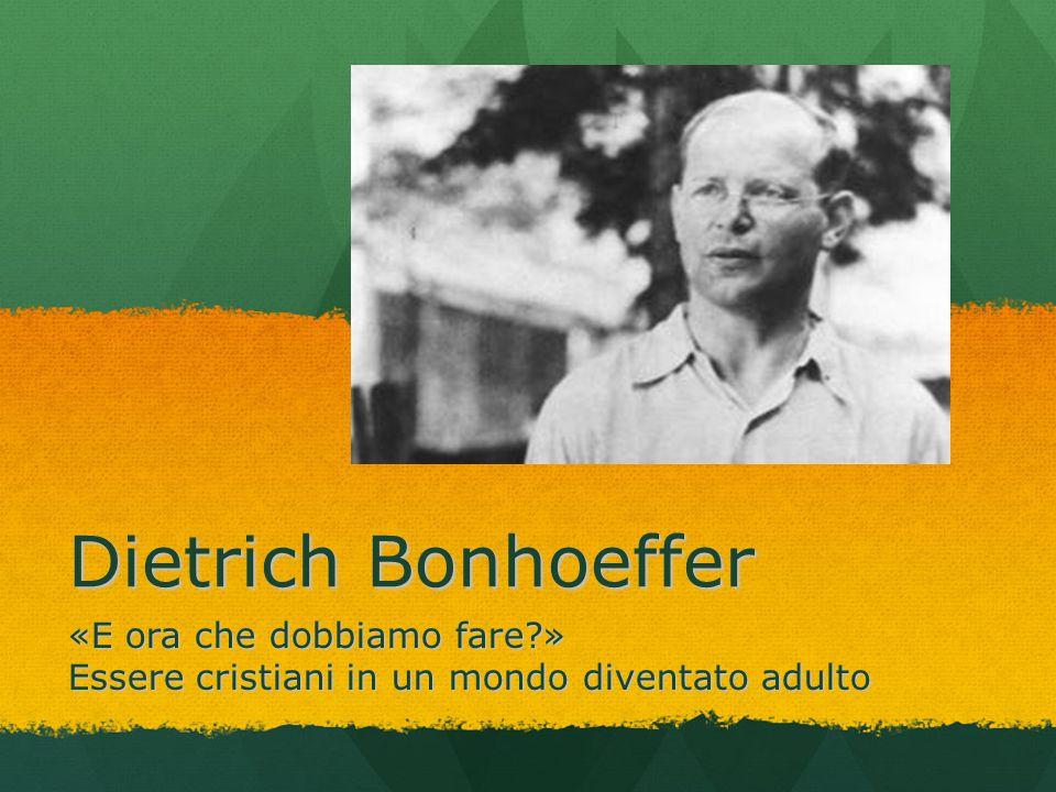 Dietrich Bonhoeffer «E ora che dobbiamo fare »