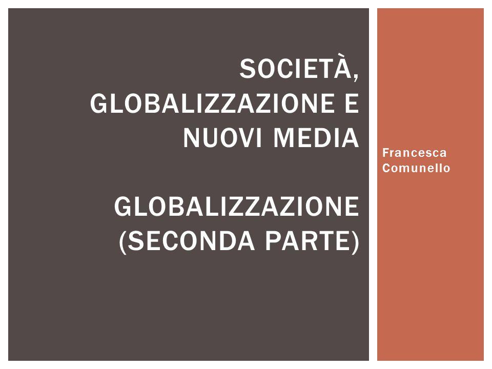 Società, globalizzazione e nuovi media Globalizzazione (seconda parte)
