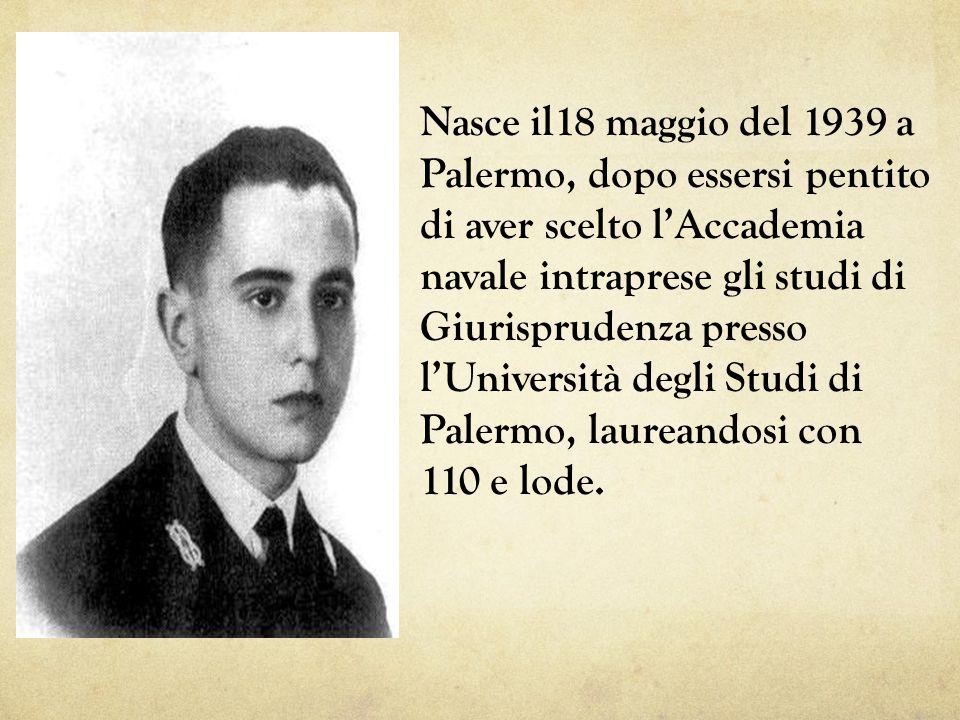 Nasce il18 maggio del 1939 a Palermo, dopo essersi pentito di aver scelto l'Accademia navale intraprese gli studi di Giurisprudenza presso l'Università degli Studi di Palermo, laureandosi con 110 e lode.