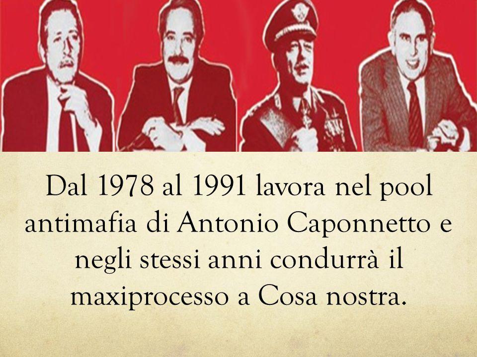 Dal 1978 al 1991 lavora nel pool antimafia di Antonio Caponnetto e negli stessi anni condurrà il maxiprocesso a Cosa nostra.