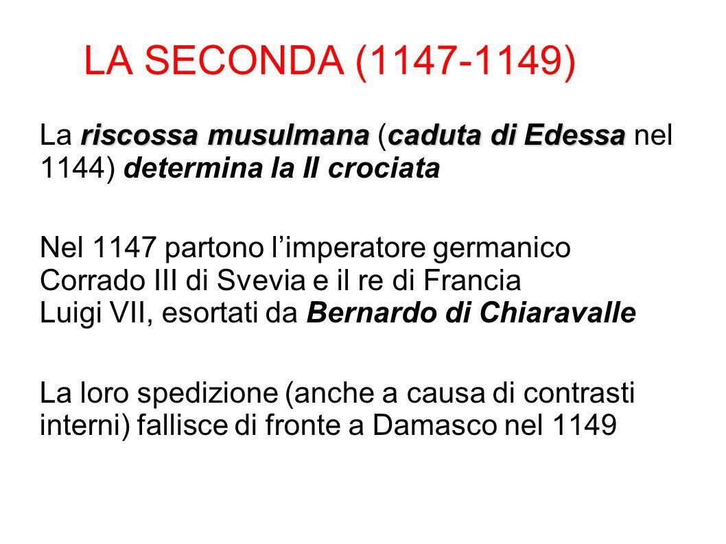LA SECONDA (1147-1149) La riscossa musulmana (caduta di Edessa nel 1144) determina la II crociata.