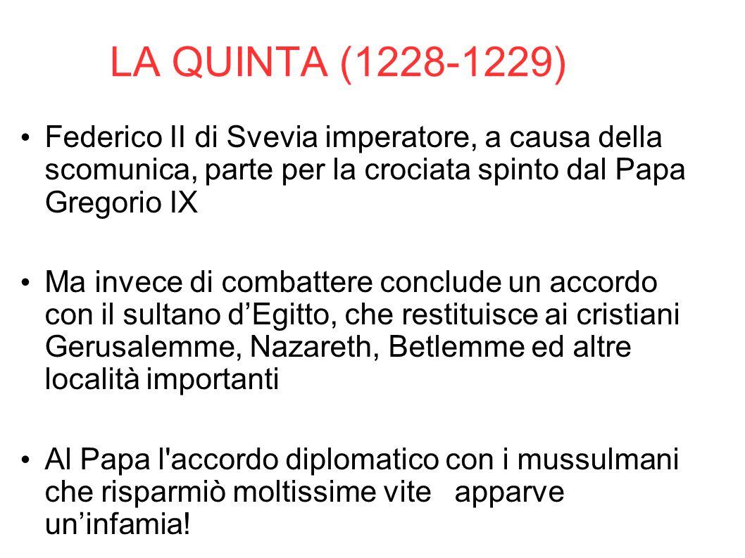 LA QUINTA (1228-1229) Federico II di Svevia imperatore, a causa della scomunica, parte per la crociata spinto dal Papa Gregorio IX.