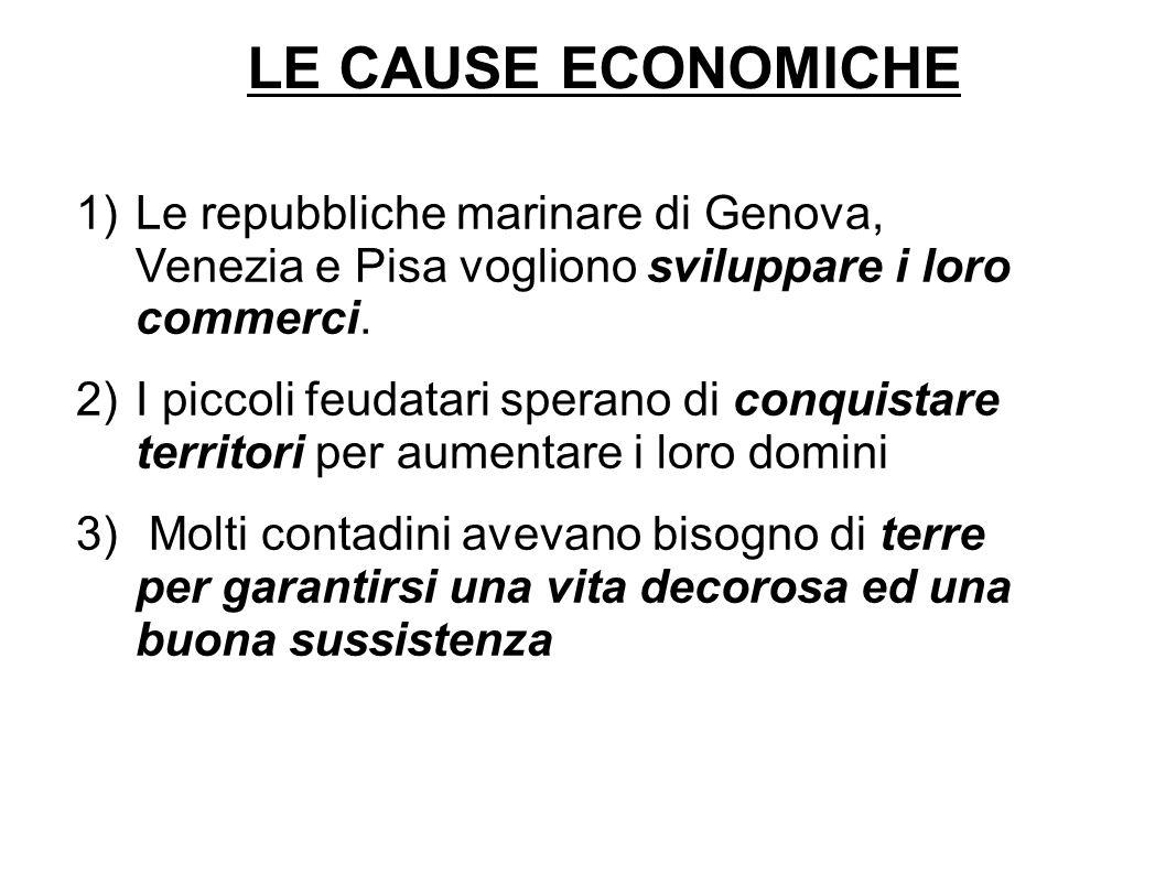 LE CAUSE ECONOMICHE Le repubbliche marinare di Genova, Venezia e Pisa vogliono sviluppare i loro commerci.