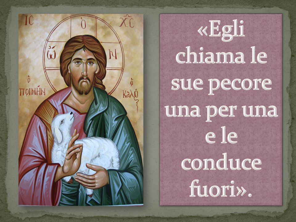 «Egli chiama le sue pecore una per una e le conduce fuori».
