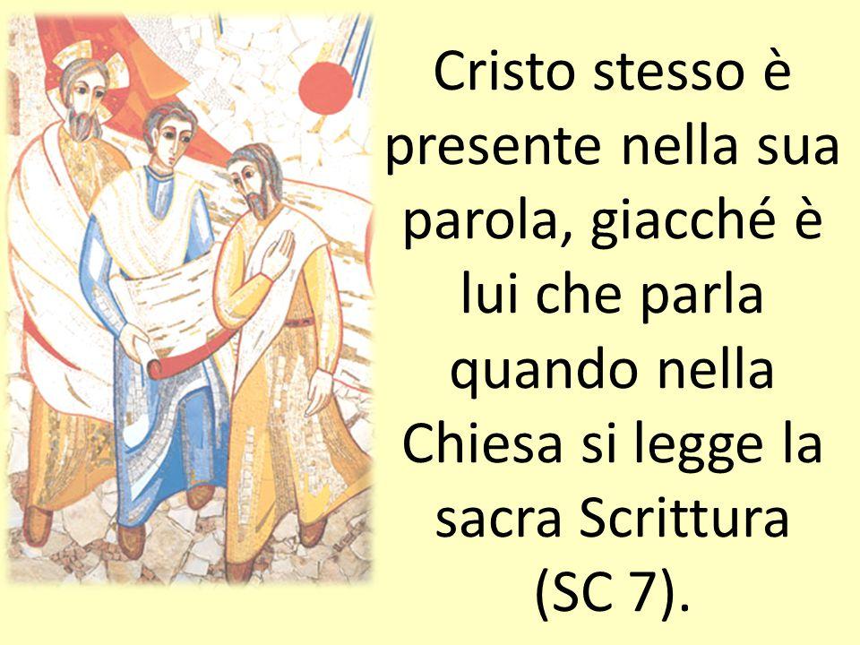 Cristo stesso è presente nella sua parola, giacché è lui che parla quando nella Chiesa si legge la sacra Scrittura