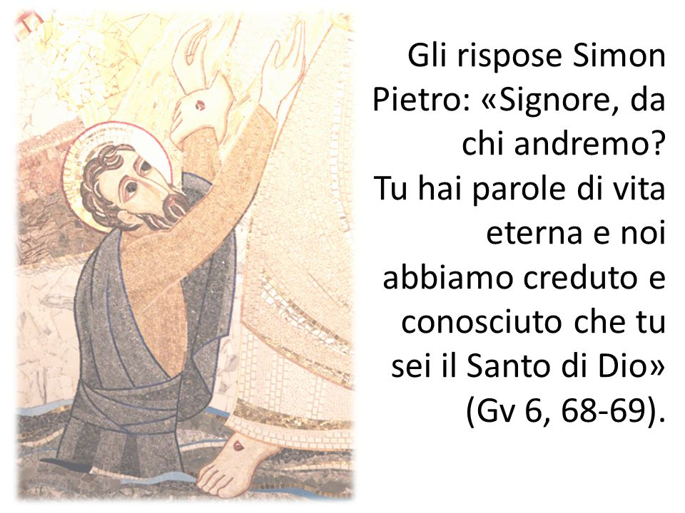 Gli rispose Simon Pietro: «Signore, da chi andremo