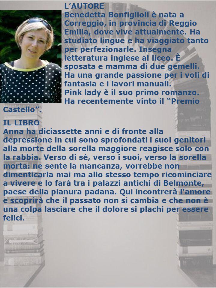 L'AUTORE Benedetta Bonfiglioli è nata a. Correggio, in provincia di Reggio. Emilia, dove vive attualmente. Ha.