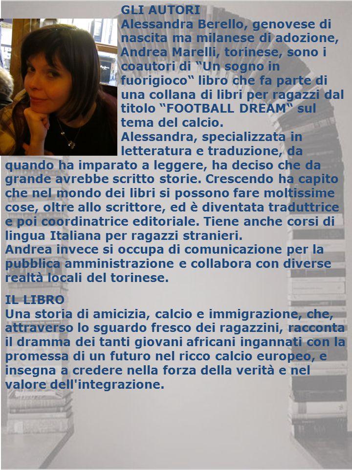 GLI AUTORI Alessandra Berello, genovese di. nascita ma milanese di adozione, e Andrea Marelli, torinese, sono i.