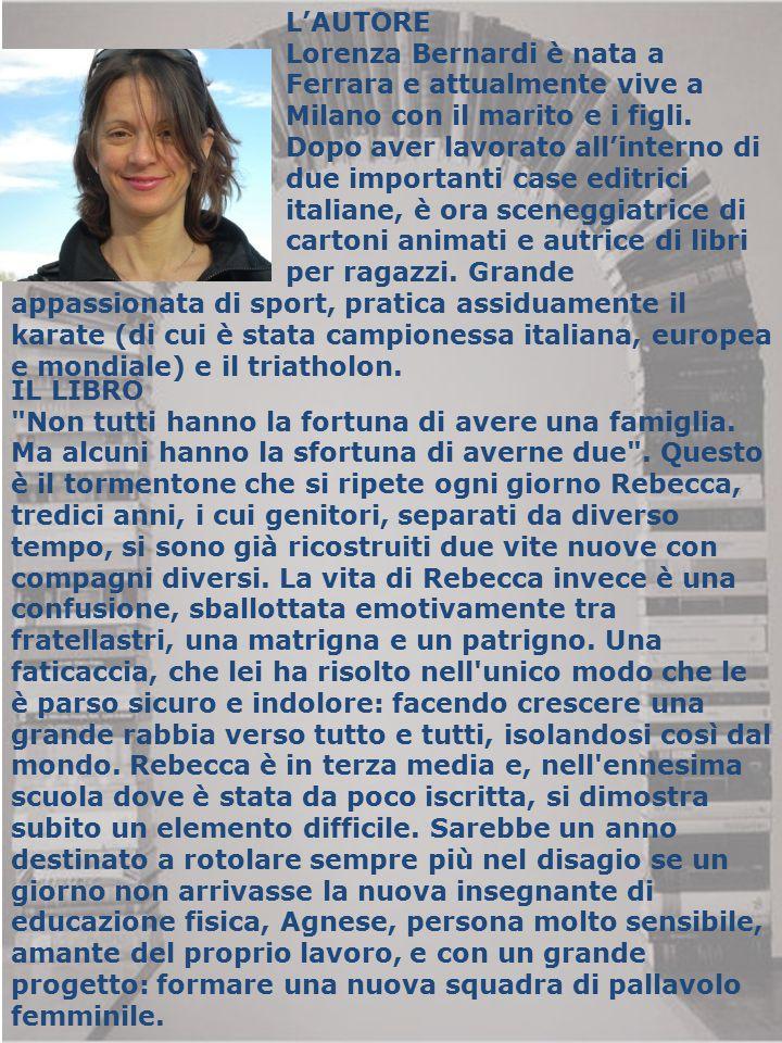 L'AUTORE Lorenza Bernardi è nata a. Ferrara e attualmente vive a. Milano con il marito e i figli.