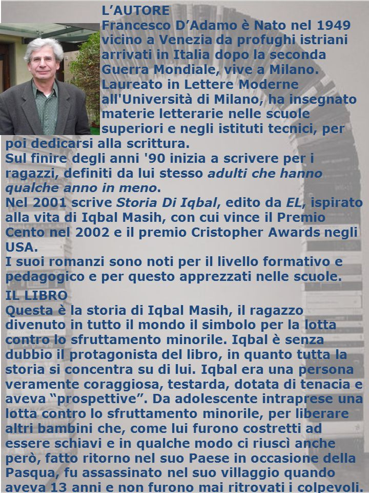 L'AUTORE Francesco D'Adamo è Nato nel 1949. vicino a Venezia da profughi istriani. arrivati in Italia dopo la seconda.