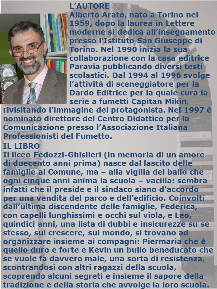 L'AUTORE Alberto Arato, nato a Torino nel. 1959, dopo la laurea in Lettere. moderne si dedica all'insegnamento.