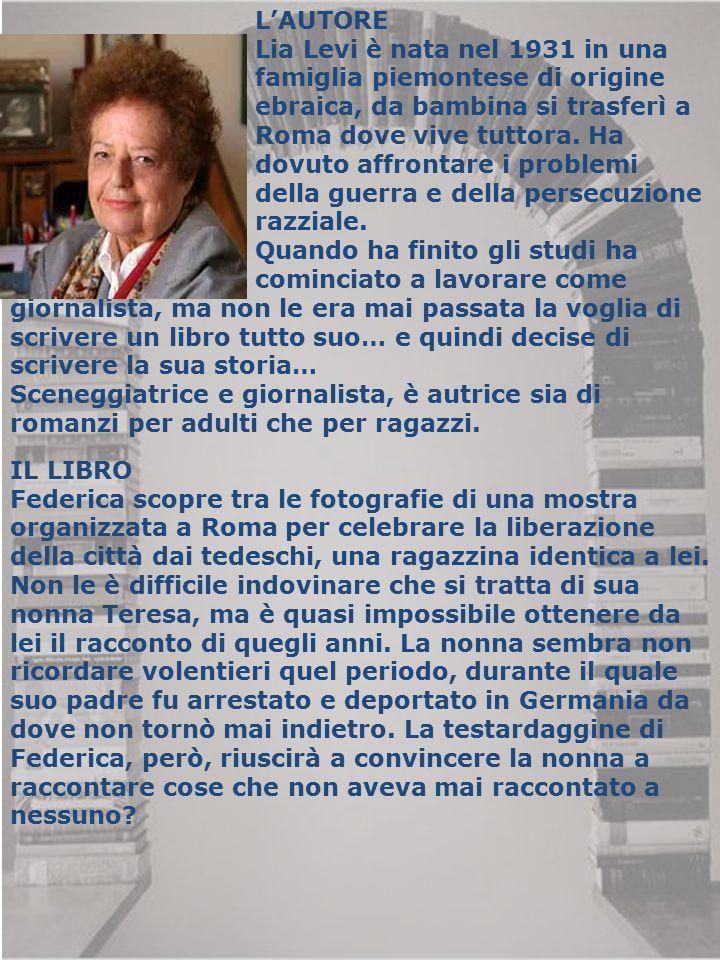 L'AUTORE Lia Levi è nata nel 1931 in una. famiglia piemontese di origine. ebraica, da bambina si trasferì a.