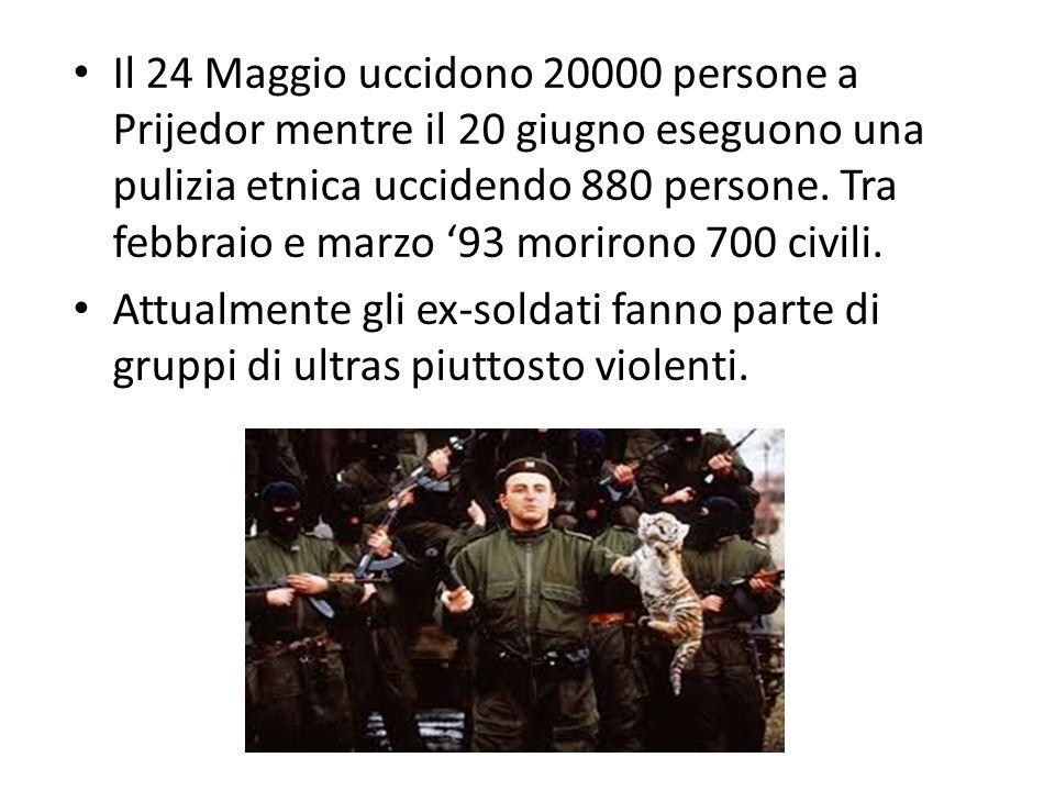 Il 24 Maggio uccidono 20000 persone a Prijedor mentre il 20 giugno eseguono una pulizia etnica uccidendo 880 persone. Tra febbraio e marzo '93 morirono 700 civili.