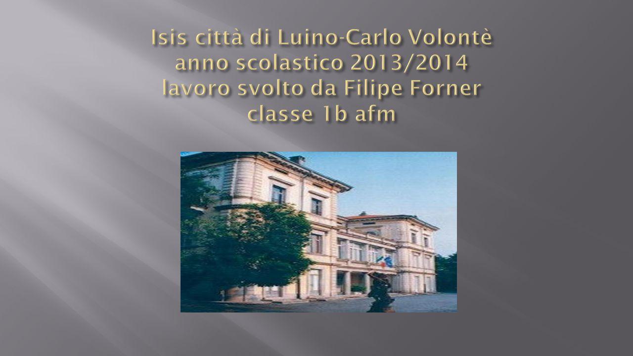 Isis città di Luino-Carlo Volontè anno scolastico 2013/2014 lavoro svolto da Filipe Forner classe 1b afm
