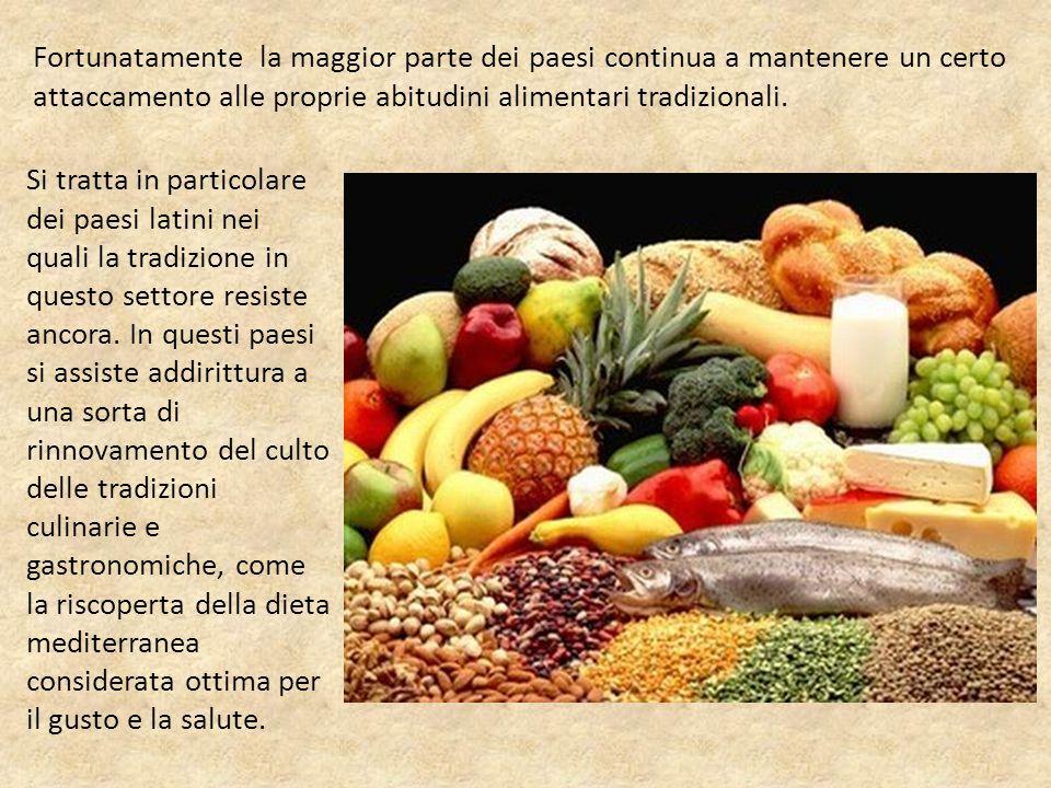 Fortunatamente la maggior parte dei paesi continua a mantenere un certo attaccamento alle proprie abitudini alimentari tradizionali.