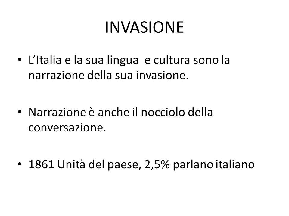 INVASIONE L'Italia e la sua lingua e cultura sono la narrazione della sua invasione. Narrazione è anche il nocciolo della conversazione.