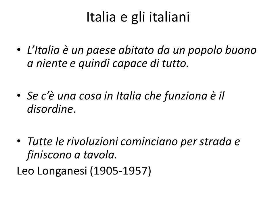 Italia e gli italiani L'Italia è un paese abitato da un popolo buono a niente e quindi capace di tutto.