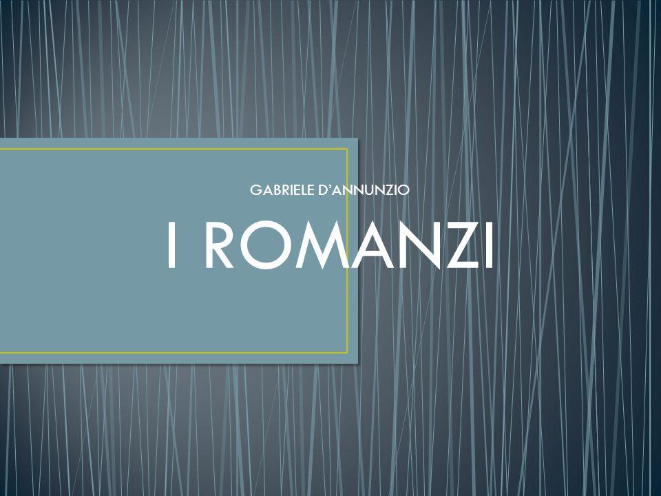 GABRIELE D'ANNUNZIO I ROMANZI