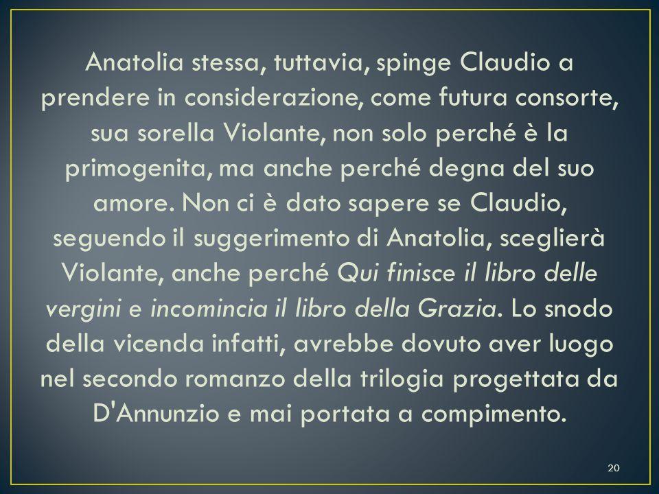 Anatolia stessa, tuttavia, spinge Claudio a prendere in considerazione, come futura consorte, sua sorella Violante, non solo perché è la primogenita, ma anche perché degna del suo amore.