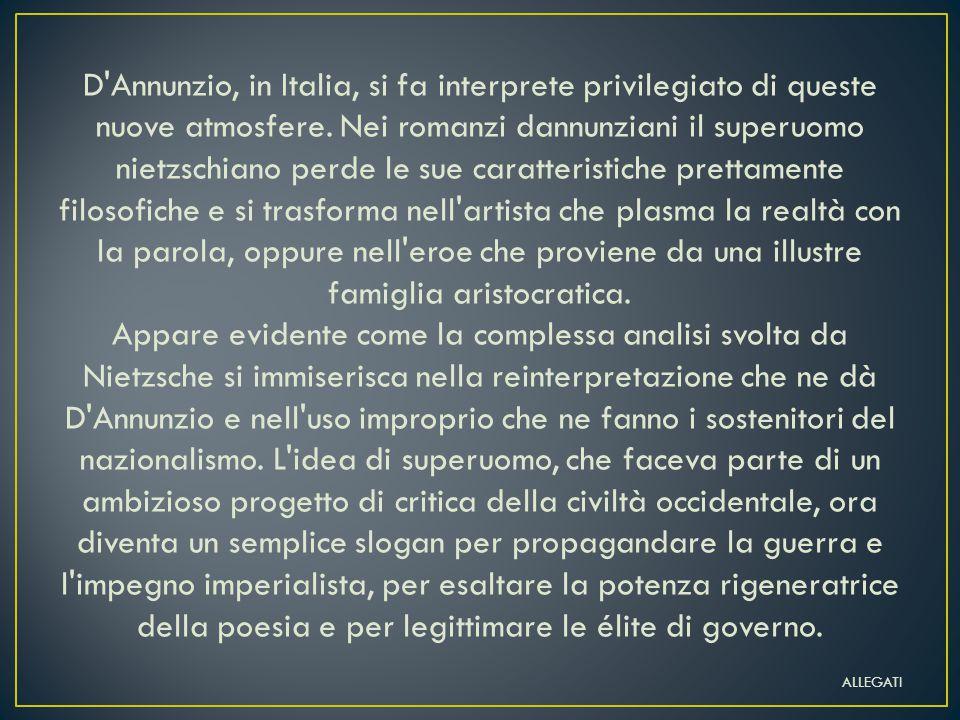 D Annunzio, in Italia, si fa interprete privilegiato di queste nuove atmosfere.