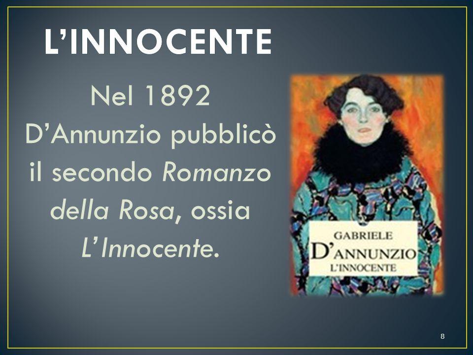 L'INNOCENTE Nel 1892 D'Annunzio pubblicò il secondo Romanzo della Rosa, ossia L'Innocente.