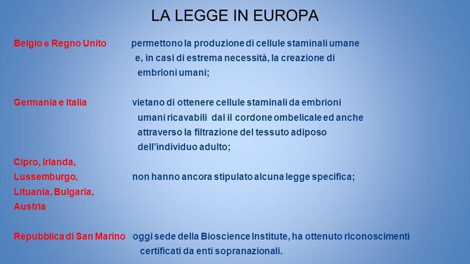 LA LEGGE IN EUROPA Belgio e Regno Unito permettono la produzione di cellule staminali umane.