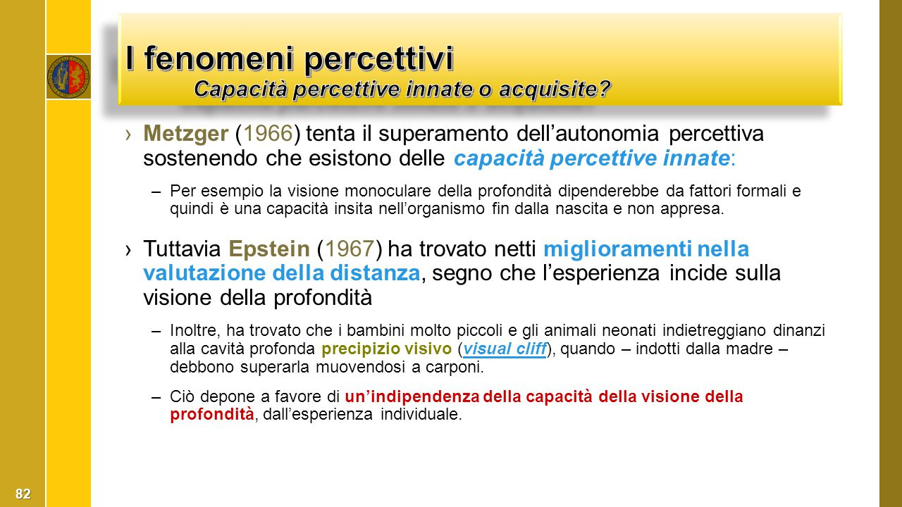I fenomeni percettivi Capacità percettive innate o acquisite