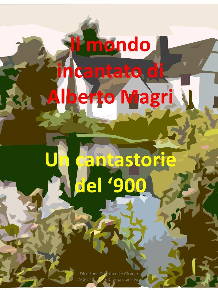 Il mondo incantato di Alberto Magri Un cantastorie del '900