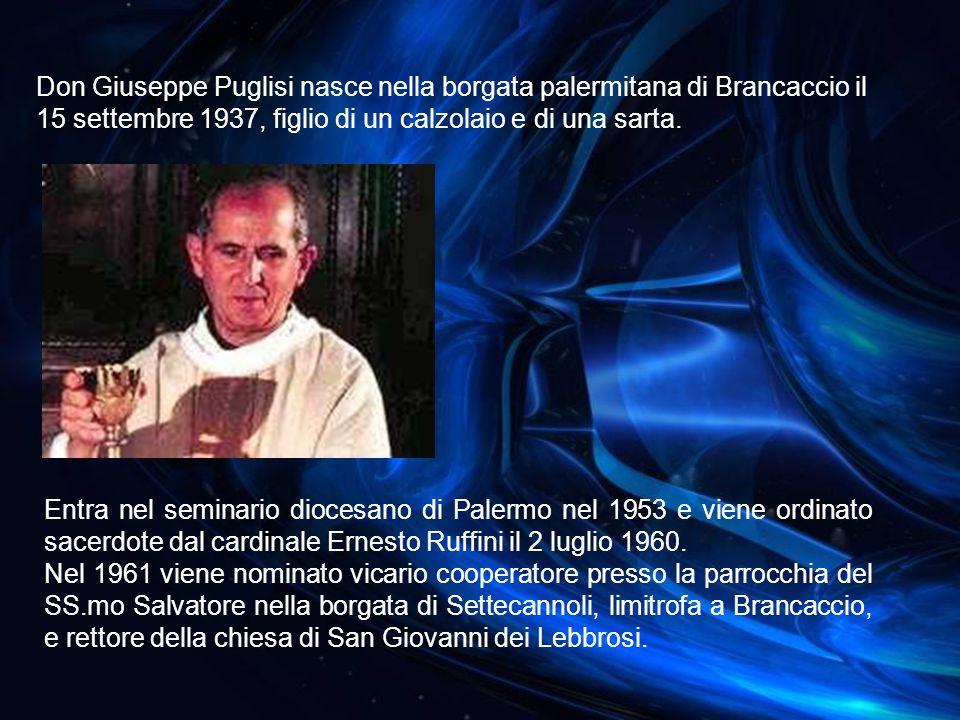 Don Giuseppe Puglisi nasce nella borgata palermitana di Brancaccio il 15 settembre 1937, figlio di un calzolaio e di una sarta.