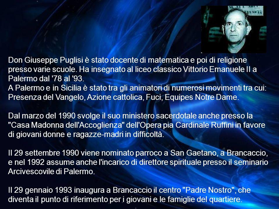Don Giuseppe Puglisi è stato docente di matematica e poi di religione presso varie scuole. Ha insegnato al liceo classico Vittorio Emanuele II a Palermo dal 78 al 93.