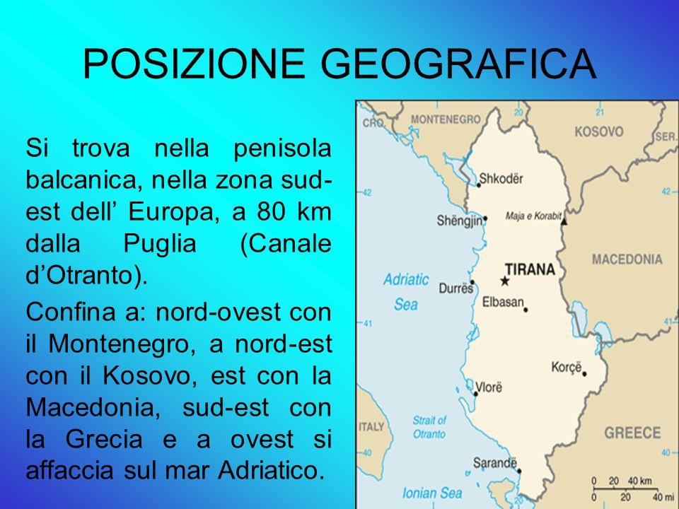 POSIZIONE GEOGRAFICA Si trova nella penisola balcanica, nella zona sud- est dell' Europa, a 80 km dalla Puglia (Canale d'Otranto).