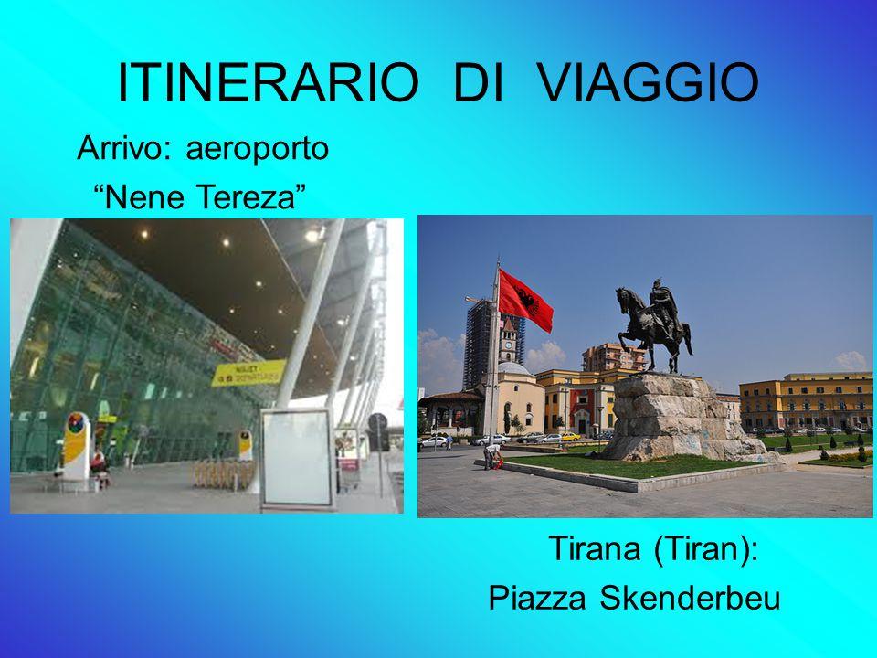 ITINERARIO DI VIAGGIO Arrivo: aeroporto Nene Tereza Tirana (Tiran):
