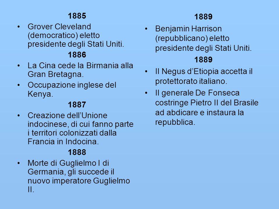 1885 Grover Cleveland (democratico) eletto presidente degli Stati Uniti. 1886. La Cina cede la Birmania alla Gran Bretagna.