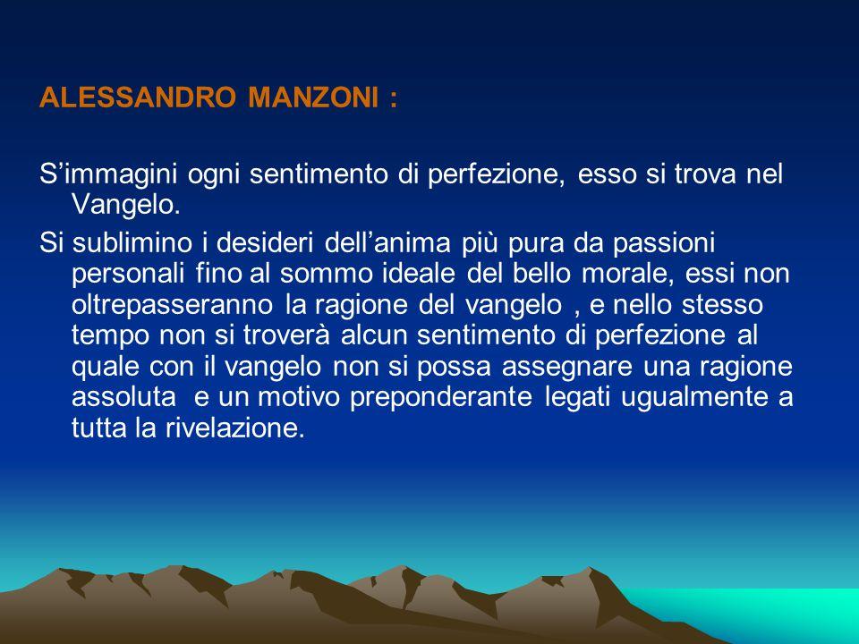 ALESSANDRO MANZONI : S'immagini ogni sentimento di perfezione, esso si trova nel Vangelo.
