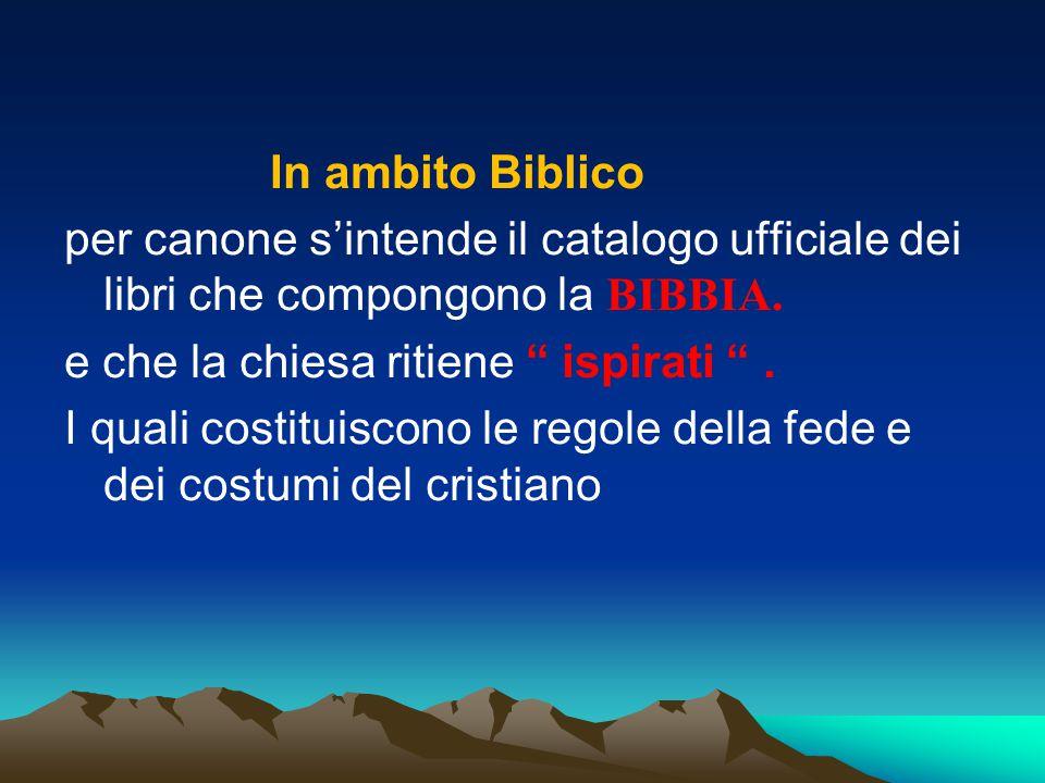 In ambito Biblico per canone s'intende il catalogo ufficiale dei libri che compongono la BIBBIA. e che la chiesa ritiene ispirati .